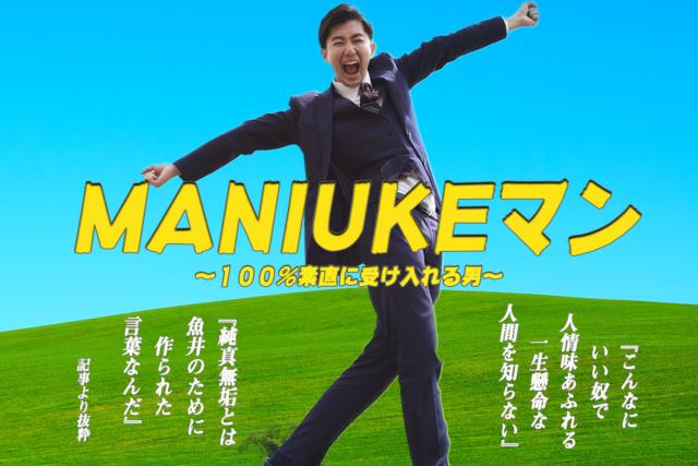 「MANIUKEマン」~100%素直に受け入れる男~
